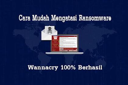 Cara Mudah Mengatasi Ransomware Wannacry 100% Berhasil