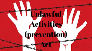 What is Unlawful Activities (prevention) act ? UPSC