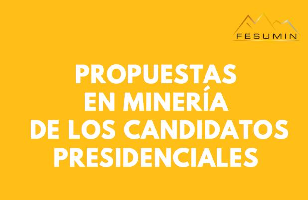 Conoce las propuestas en minería de los candidatos presidenciales