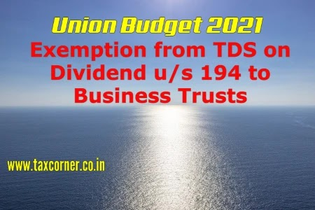 Exemption from TDS on Dividend u/s 194 to Business Trusts: Budget 2021