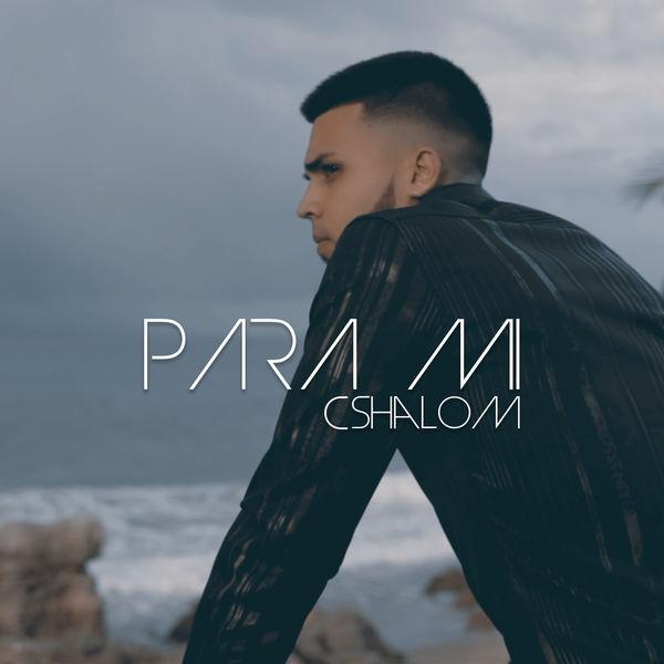 CSHALOM – Para Mi (Single) 2019 (Exclusivo WC)