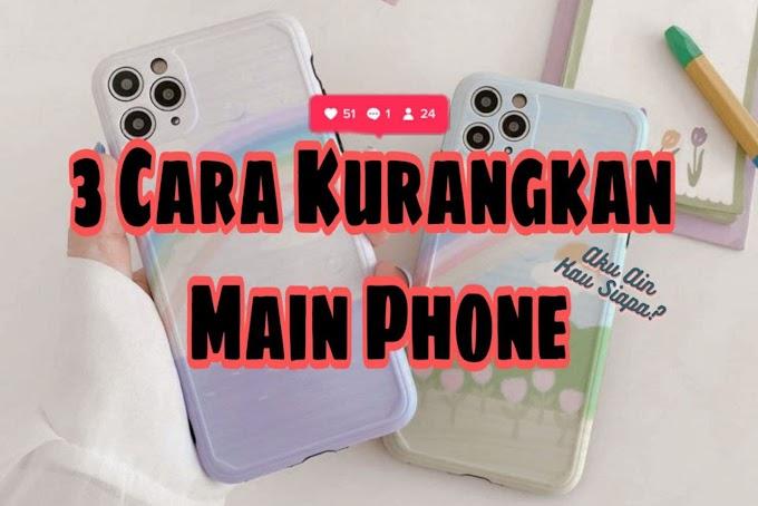 3 Cara Kurangkan Main Phone