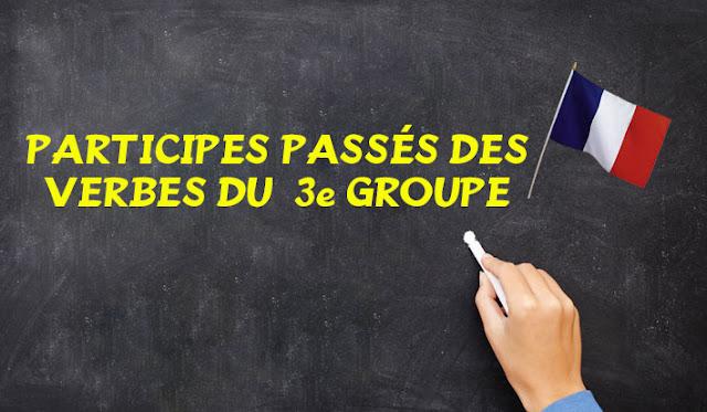 PARTICIPES PASSÉS DES VERBES DU 3e GROUPE