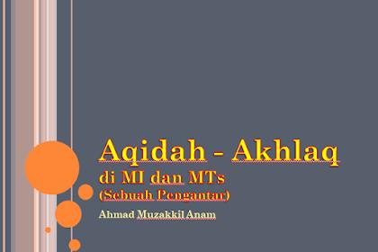 Aqidah - Akhlaq di Madrasah Ibtidaiyyah (MI) dan Madrasah Tsanawiyyah (MTs) PPt.