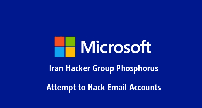 Beware!! Iran Government Sponsored Hacker Group Phosphorus Attempt to Hack Email Accounts – Microsoft Warned