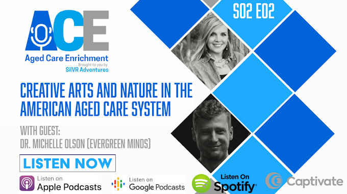 Aged Care Enrichment Podcast S02E01: Creative Arts and Nature in the American Aged Care System - Dr. Michelle Olson (Evergreen Minds)
