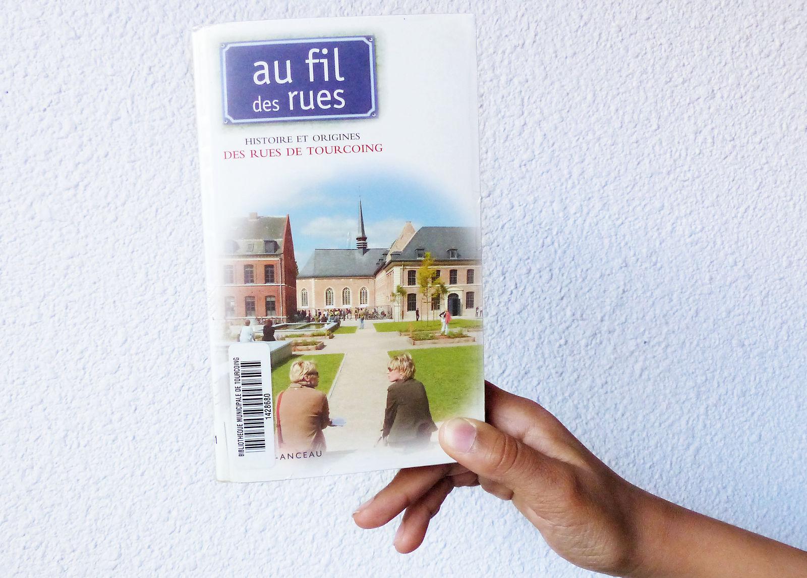 Histoire et Origines des Rues de Tourcoing - Ravet-Anceau 2007