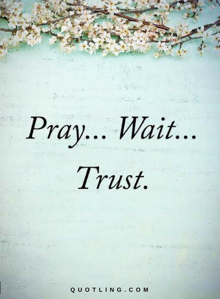 Quotes Pray Wait Trust Quotes Beauteous Trust Quotes