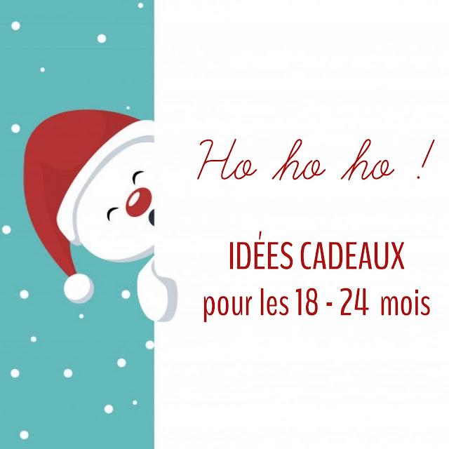 Noël 2020 : 15 IDEES CADEAUX POUR LES 18 - 24 MOIS
