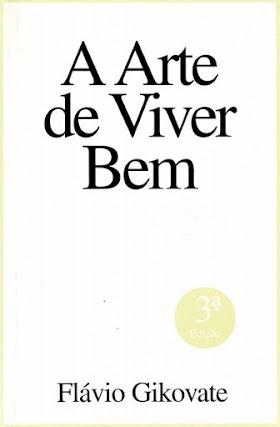 A Arte de Viver Bem - Dr. Flávio Gikovate