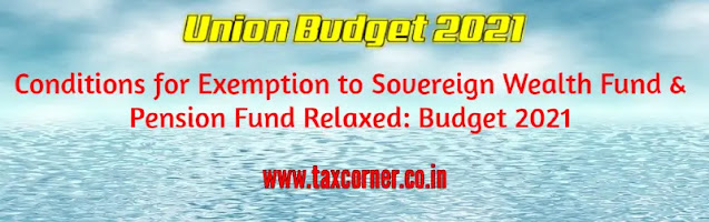 conditions-for-exemption-to-sovereign-wealth-fund-&-pension-fund-relaxed-budget-2021