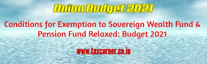 Conditions for Exemption to Sovereign Wealth Fund & Pension Fund Relaxed: Budget 2021