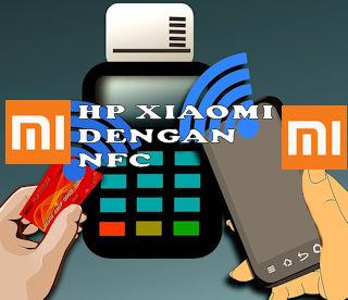 7 Hp Android Xiaomi Yang Mempunyai Fitur NFC