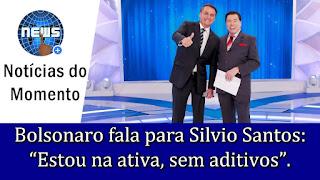 """Bolsonaro fala de sexo para Silvio Santos: """"Estou na ativa, sem aditivos""""."""