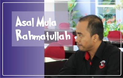 Asal Mula Rahmatullah