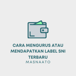 Cara Mengurus atau Mendapatkan Label SNI Terbaru
