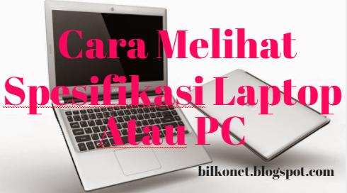 Cara Melihat Spesifikasi Laptop Atau Komputer Anda Dengan Mudah
