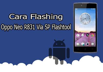 Sudah beberapa hari admin tidak memposting artikel di karenakan banyak kerjaan yang harus Cara Flash Oppo Neo R831 100% Berhasil Via SP Flashtool