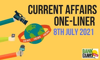 Current Affairs One-Liner: 8th July 2021