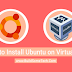 How to Install Ubuntu on Virtualbox Virtual Machine [Windows 10]