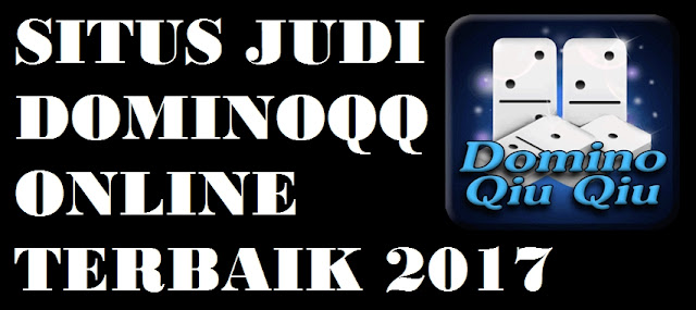 Situs Judi DominoQQ Online Terbaik 2017