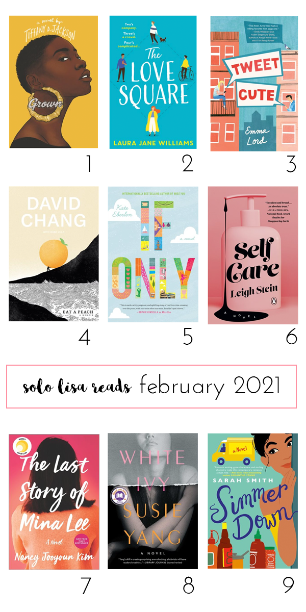 Book covers for the 9 books featured in this post, including: 1. Grown by Tiffany D. Jackson; 2. The Love Square by Laura Jane Williams; 3. Tweet Cute by Emma Lord; 4. Eat A Peach by David Chang; 5. If Only by Kate Eberlen; 6. Self Care by Leigh Stein; 7. The Last Story of Mina Lee by Nancy Jooyoun Kim; 8. White Ivy by Susie Yang; and 9. Simmer Down by Sarah Smith