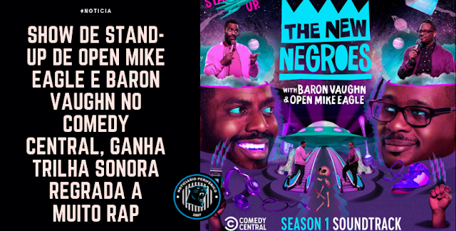 Show de Stand-up de Open Mike Eagle e Baron Vaughn no Comedy Central, ganha trilha sonora regrada a muito rap