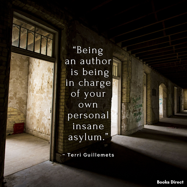 """Being an author is being in charge of your own personal insane asylum."" ~ Terri Guillemets"