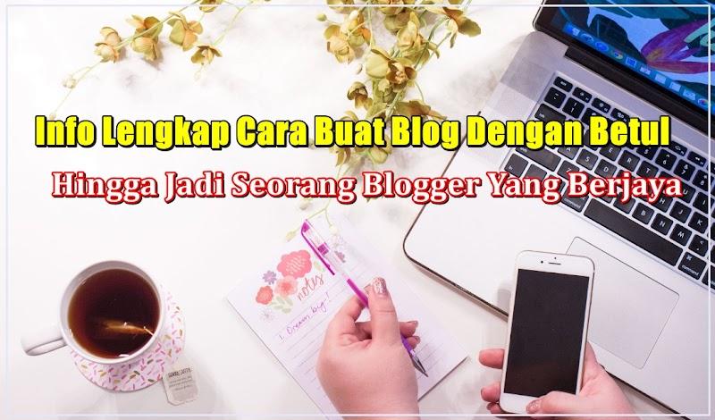 Info Lengkap Cara Buat Blog Dengan Betul Hingga Jadi Seorang Blogger Yang Berjaya