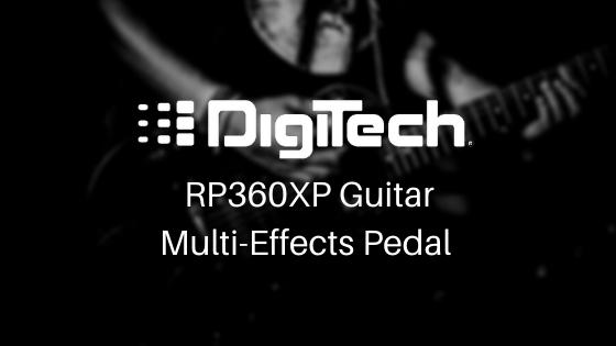DigiTech RP360 XP Guitar Multi-Effects Pedal Review