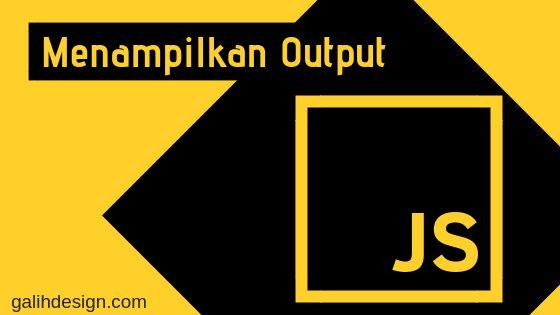 Metode atau Cara Menampilkan Output Pada Javascript