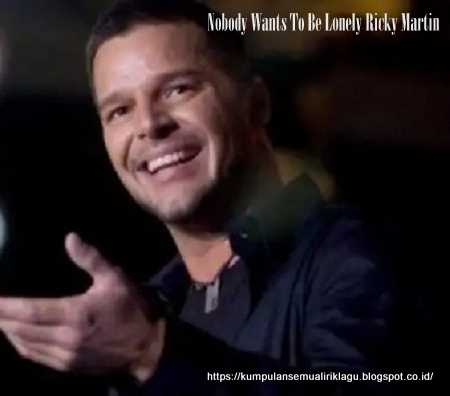 Nobody Wants To Be Lonely Ricky Martin