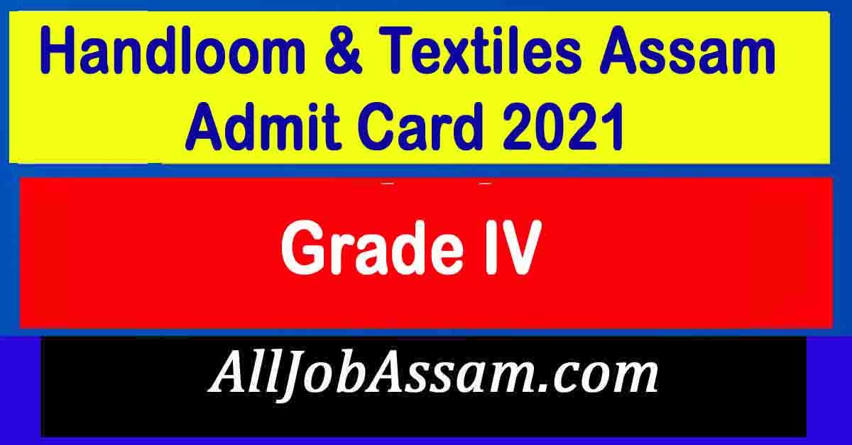 Handloom & Textiles Assam Grade IV Admit Card 2021