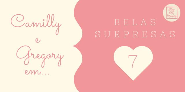 Belas Surpresas - Parte 7