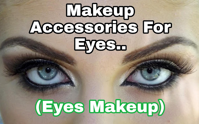 Makeup accessories for eyes: - (Eyes Makeup)