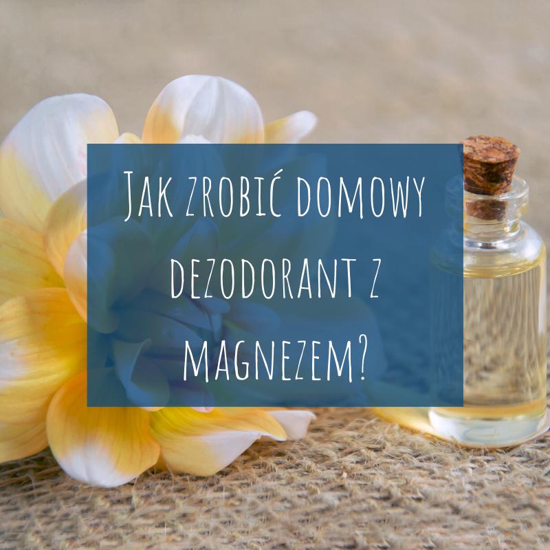Jak zrobić domowy dezodorant z magnezem?