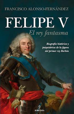Felipe V. El rey fantasma - Francisco Alonso-Fernández (2020)