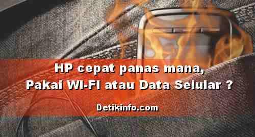 HP Lebih cepat panas manakah, pakai Wi-Fi atau Data Selular