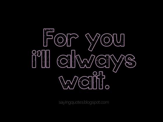 For you i will always wait | Saying Pictures