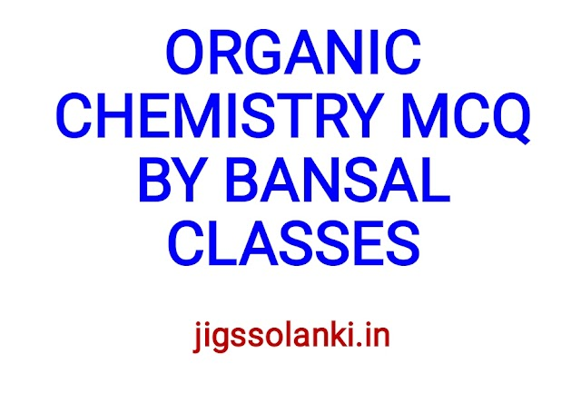 ORGANIC CHEMISTRY MCQ WITH ANSWER BY BANSAL CLASSES