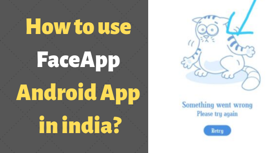 How to use FaceApp Android App in india?