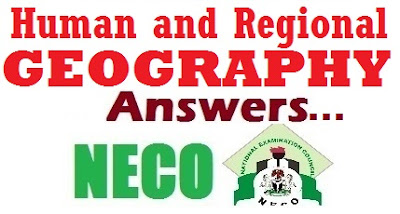 NECO 2017 Human & Regional Geography Question/Answers – (June/July Expo)