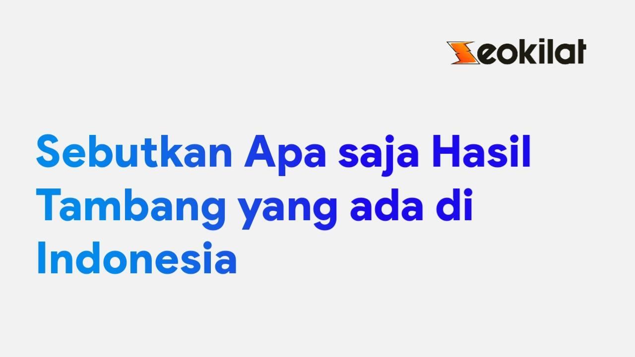 Sebutkan Apa Saja Hasil Tambang yang Ada di Indonesia