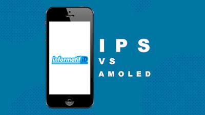 Perbedaan Layar IPS dan Amoled - informatif.id