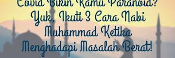 Covid Bikin Kamu Paranoid? Yuk, Ikuti 3 Cara Nabi Muhammad Ketika Menghadapi Masalah Berat!