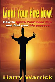 Light Your Fire Now: How to light your inner fire and find your life purpose by Harry Warrick