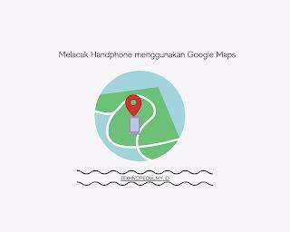Cara Melacak HP yang Hilang Lewat Google maps