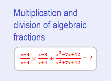 Multiplication and division of algebraic fractions