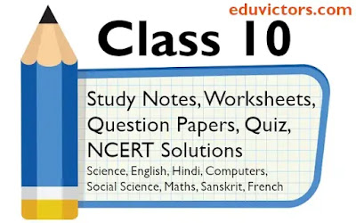 CLASS 10 - QUESTION PAPERS, NCERT SOLUTIONS, WORKSHEETS, STUDY NOTES, MCQs