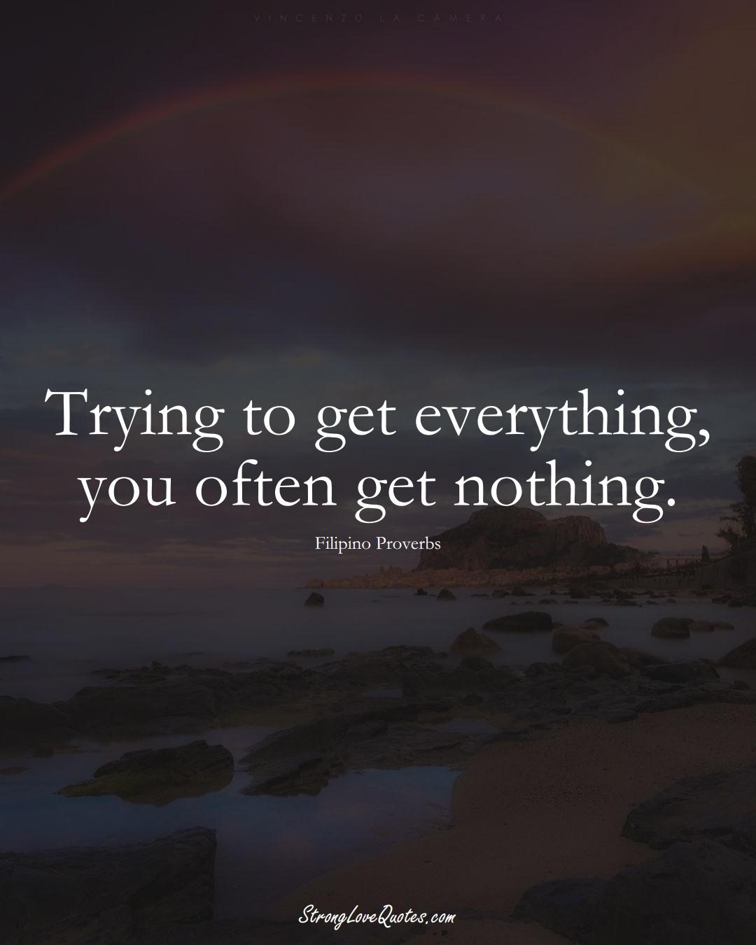 Trying to get everything, you often get nothing. (Filipino Sayings);  #AsianSayings